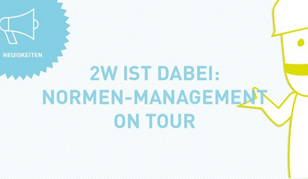 2W ist dabei. Normen-Management on Tour